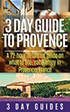 3 Day Guide to Provence: A 72-hour…
