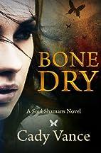 Bone Dry: A Soul Shamans Novel (Volume 1) by…