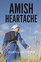 Amish Heartache by Hannah Schrock