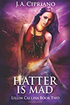 The Hatter is Mad by J. A. Cipriano