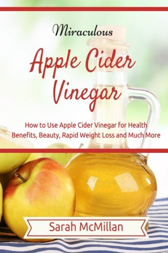 miraculous-apple-cider-vinegar-how-to-use-apple-cider-vinegar-for-health-benefits-beauty-rapid-weight-loss-and-much-more