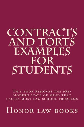 contracts-and-torts-examples-for-students-this-book-removes-the-pre-modern-state-of-mind-that-causes-most-law-school-problems