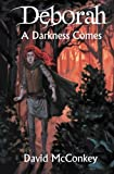 Deborah: A Darkness Comes by David J. W.…