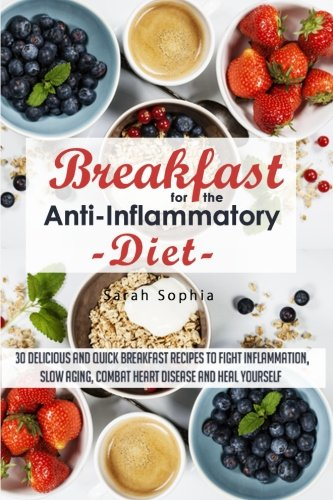 breakfast-for-the-anti-inflammatory-diet-30-delicious-and-quick-breakfast-recipes-to-fight-inflammation-slow-aging-combat-heart-disease-and-heal-yourself-essential-kitchen-series-volume-43