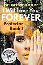 I Will Love You Forever: Book I of Protector…