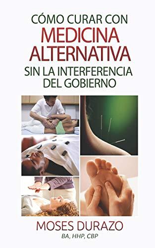 como-curar-con-medicina-alternativa-sin-la-interferencia-del-gobierno-spanish-edition
