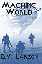 Machine World by B. V. Larson