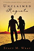 Unclaimed Regrets by Stacy M. Wray