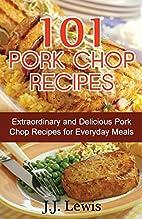 101 Pork Chop Recipes: Extraordinary and…
