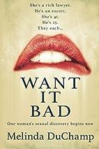 Want It Bad by Melinda DuChamp