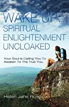 Wake Up: Spiritual Enlightenment Uncloaked.…