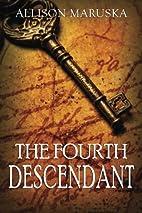 The Fourth Descendant by Allison Maruska