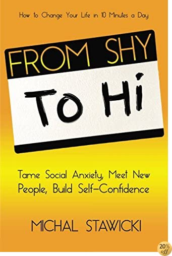 From Shy to Hi: Tame Social Anxiety, Meet New People and Build  Self-Confidence (How to Change Your Life in 10 Minutes a Day) (Volume 5)
