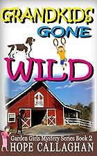 Grandkids Gone Wild (Garden Girls Mystery)…