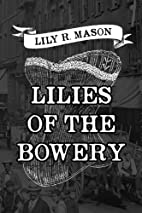 Lilies of the Bowery by Lily R. Mason