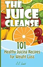 The Juice Cleanse: 101 Healthy Juicing…