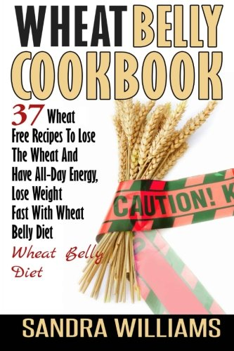 wheat-belly-cookbook-37-wheat-free-recipes-to-lose-the-wheat-and-have-all-day-energy-lose-weight-fast-with-wheat-belly-diet-wheat-belly-cookbook-lose-weight-grain-free-books-volume-2
