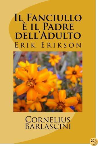 Il Fanciullo è il Padre dell'Adulto: Erik Erikson (Italian Edition)