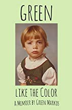 Green Like the Color: A Memoir by Green…
