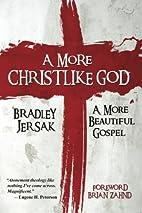 A More Christlike God: A More Beautiful…
