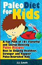 Paleo Diet For Kids: A Fun Pack of 101…