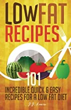 Low Fat Recipes: 101 Incredible Quick & Easy…