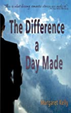 The Difference a Day Made by Margaret Kelly