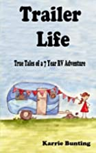 Trailer Life: True Tales of a 7 Year RV…
