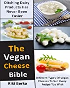 The Vegan Cheese Bible: Ditching Dairy…