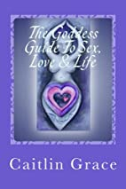 The Goddess Guide To Sex, Love and Life by…