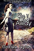 Can't Walk Away by Ashlee Taylor