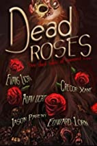 Dead Roses: Five Dark Tales of Twisted Love…