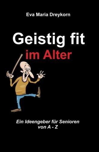 geistig-fit-im-alter-ein-ideengeber-fuer-senioren-von-a-z-german-edition