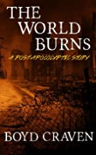 The World Burns: A Post Apocalyptic Story by…