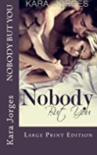 Nobody But You: Large Print Edition by Kara…