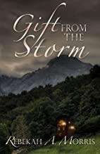 Gift from the Storm by Rebekah A. Morris