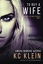 To Buy A Wife (The Dark Future, #1) by KC…