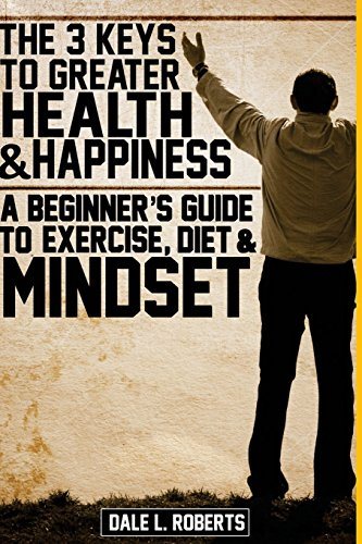 the-3-keys-to-greater-health-happiness-a-beginners-guide-to-exercise-diet-mindset