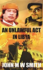 An Unlawful Act In Libya (Based on a true…