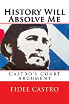 History Will Absolve Me: Castro's Court…