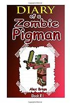 Diary Of A Zombie Pigman by Alex Brian