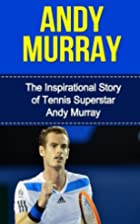Andy Murray: The Inspirational Story of…