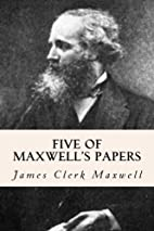 Five of Maxwell's Papers by James Clerk…