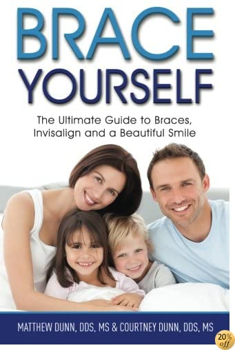 Brace Yourself: The Ultimate Guide to Braces, Invisalign and a Beautful Smile