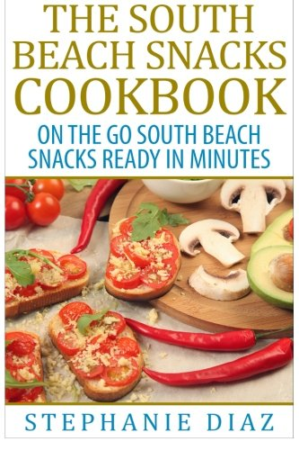 the-south-beach-snacks-cookbook-on-the-go-south-beach-snacks-ready-in-minutes