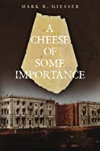 A Cheese of Some Importance by Mark R.…