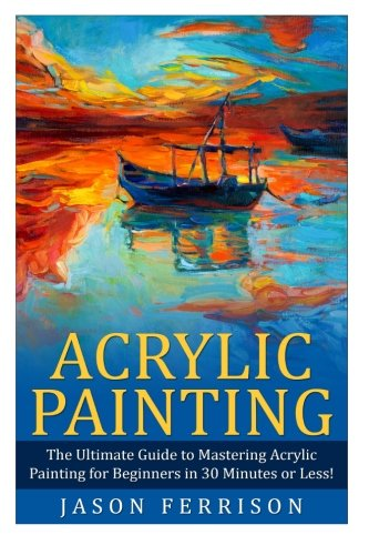 acrylic-painting-the-ultimate-guide-to-mastering-acrylic-painting-for-beginners-in-30-minutes-or-less-acrylic-painting-painting-how-to-paint-acrylic-painting-for-beginners-acrylic-paint