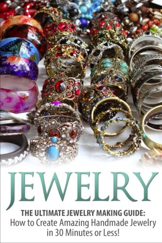 jewelry-the-ultimate-jewelry-making-guide-how-to-create-amazing-handmade-jewelry-in-30-minutes-or-less-jewelry-jewelry-making-handmade-jewelry-design-jewelry-making-for-beginners