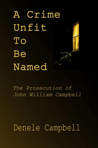 a-crime-unfit-to-be-named-the-prosecution-of-john-william-campbell