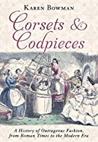 Corsets and Codpieces: A History of…